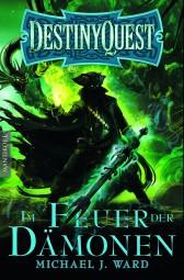 Destiny Quest 2: Im Feuer der Dämonen - Ein Fantasy-Spielbuch
