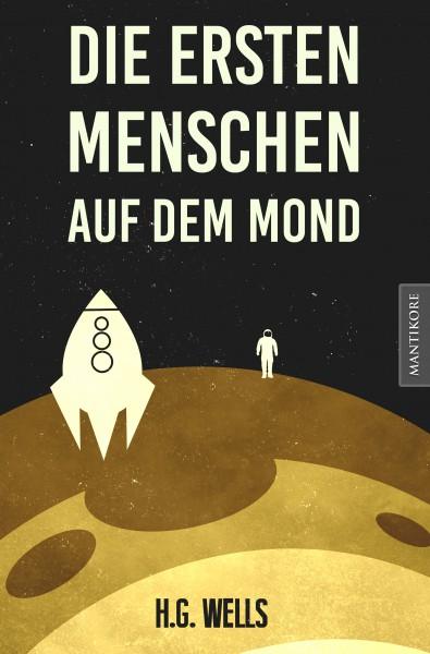 Die ersten Menschen auf dem Mond - Ein Scifi Klassiker von H.G. Wells - E-Book
